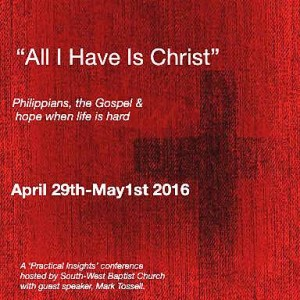 'All I Have is Christ' - Practical Insights 2016 @ South West Baptist Church | Seacliff | South Australia | Australia
