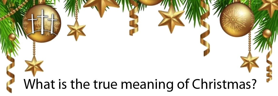 Christmas Meaning.What Is The True Meaning Of Christmas South West Baptist