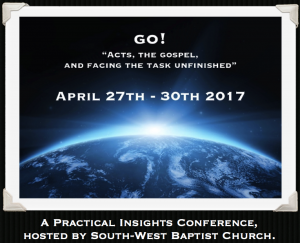 'GO! Acts, The Gospel and Facing the Task Unfinished' - Practical Insights 2017 @ South Western Baptist Church | Seacliff | South Australia | Australia